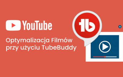 Jak lepiej optymalizować filmy na YouTube dzięki TubeBuddy?